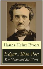 Edgar Allan Poe: Der Mann und das Werk (Vollständige Ausgabe mit Illustrationen): Eine detaillierte Biografie