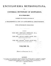 Encyclopaedia Metropolitana: Or Universal Dictionary of Knowledge ... Comprising the Twofoldadvantage of a Philosophical and an Alphabetical Arrangement, with Appropriate Engravings, Volume 9