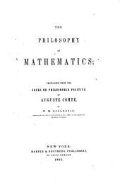The Philosophy of Mathematics; Translated from the Cours de Philosophie Positive of Auguste Comte, by W. M. Gillespie