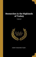 Researches in the Highlands of Turkey;