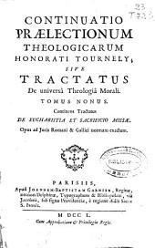 Continuatio Praelectionum theologicarum Honorati Tournely, sive Tractatus de universa theologia morali tomus nonus ...