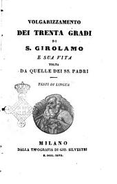 Volgarizzamento dei trenta gradi di S. Girolamo e sua vita tolta da quelle dei SS. padri