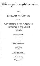 The Legislation of Congress for the Government of the Organized Territories of the United States: 1789-1895