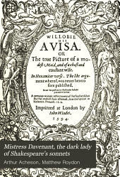 Mistress Davenant, the dark lady of Shakespeare's sonnets: demonstrating the identity of the dark lady of the sonnets and the authorship and satirical intention of Willobie his Avisa. With a reprint of Willobie his Avisa (in part), Penelope's complaint, An Elegie, Constant Susanna, Queen Dido, Pyramus and Thisbe, The Shepherd's slumber, and sundry other poems by the same author