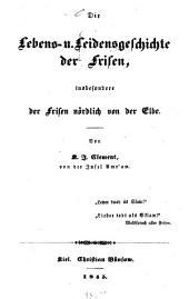 Die Lebens- u. Leidensgeschichte der Frisen, insbesondere der Frisen nördlich von der Elbe ...