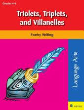 Triolets, Triplets, and Villanelles: Poetry Writing