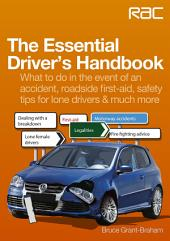 The Essential Driver's Handbook: What to Do in the Event of an Accident, Roadside First Aid, Safety Tips for Lone Drivers & Much More