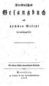 Dresdnisches Gesangbuch auf höchsten Befehl herausgegeben: Mit Königl. Duchs ... Privilagio. ([Im Anhang:] Gebete und Andachtsübungen.) [Unveränderter Abdruck der Ausgabe von 1797, die herausgegeben wurde von Karl Christian Tittmann.]