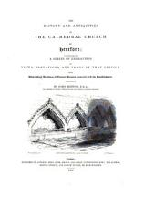 The History and Antiquities of the Cathedral Church of Hereford: Illustrated by a Series of Engravings of Views, Elevations, and Plans of that Edifice, with Biographical Anecdotes of Eminent Persons Connected with the Establishment