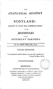 The Statistical Account of Scotland: Drawn Up from the Communications of the Ministers of the Different Parishes. By Sir John Sinclair, ...