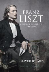 Franz Liszt: Musician, Celebrity, Superstar