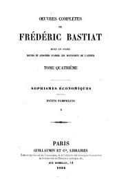 Oeuvres complètes: mises en ordre revues et annot. d'après les manuscripts de l'auteur. Sophismes économiques, petits pamphlets, Volume4