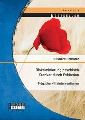 Diskriminierung psychisch Kranker durch Exklusion: Mögliche Hilfsinterventionen