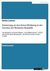 """Erinnerung an den Ersten Weltkrieg in der Literatur der Weimarer Republik: Am Beispiel von Ernst Jüngers """"In Stahlgewittern"""" (1920) und Erich Maria Remarques """"Im Westen nichts Neues"""" (1929)"""