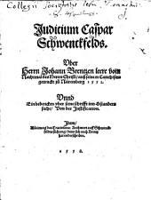 Iudicium Caspar Schwenckfelds überHerrn Johann Brentzen leere vom Nachtmal des Herrn Christi