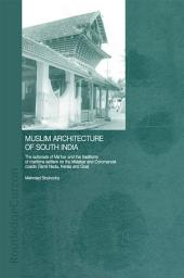 Muslim Architecture of South India: The Sultanate of Ma'bar and the Traditions of Maritime Settlers on the Malabar and Coromandel Coasts (Tamil Nadu, Kerala and Goa)