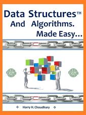 DATA STRUCTURE AND ALGORITHMS, MADE EASY.: FOR FIRST TIME BEGINNERS EDITION 2014.