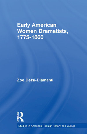 Early American Women Dramatists  1780 1860