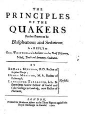 The Principles of the Quakers Further Shewn to be Blasphemous and Seditious. In a Reply to Geo. Whitehead's Answer to the Brief Discovery, Stiled, Truth and Innocency Vindicated. By E. Beckham ... Henry Meriton ... Lancaster Topcliffe