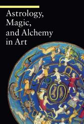 Astrology  Magic  and Alchemy in Art PDF