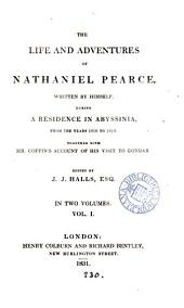 The life and adventures of Nathaniel Pearce, written by himself, during a residence in Abyssinia, from 1810 to 1819. Ed. by J.J. Halls