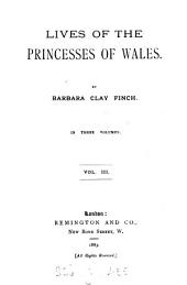 Lives of the princesses of Wales: Volume 3