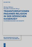 Transformationen paganer Religion in der r  mischen Kaiserzeit PDF