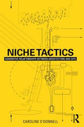 Niche Tactics: Generative Relationships Between Architecture and Site