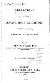 Selections from the works of Archbishop Leighton: to which is prefixed, a brief sketch of his life. By the Rev. W. Wilson, |. ..., Part 4