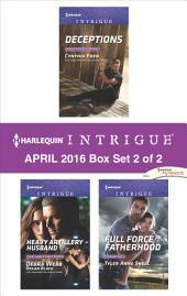 Harlequin Intrigue April 2016 - Box Set 2 of 2: Deceptions\Heavy Artillery Husband\Full Force Fatherhood