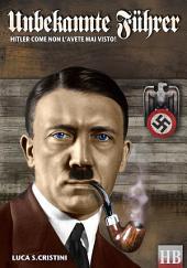 Unbekannte Fuhrer: Hitler come non l'avete mai visto!