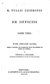 M. Tullii Ciceronis de officiis libri tres. With English notes, chiefly selected and translated from the editions of Zumpt and Bonnell, by Thomas A. Thacher