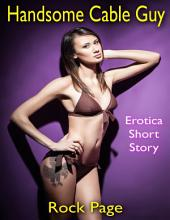 Handsome Cable Guy: Erotica Short Story
