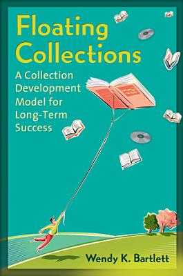 Floating Collections  A Collection Development Model for Long Term Success