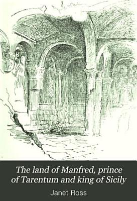 The Land of Manfred  Prince of Tarentum and King of Sicily PDF