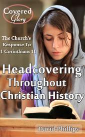 Headcovering Throughout Christian History: The Church's Response to 1 Corinthians 11:2-16