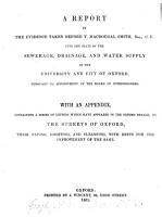 A Report of the Evidence Taken Before T  Macdougal Smith     Into the State of the Sewerage  Drainage and Water Supply of the University and City of Oxford  Pursuant to Appointment of the Board of Commissioners  With an Appendix  Containing a Series of Letters     on the Streets of Oxford  Their Paving  Lighting and Cleansing     PDF