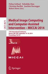 Medical Image Computing and Computer-Assisted Intervention - MICCAI 2014: 17th International Conference, Boston, MA, USA, September 14-18, 2014, Proceedings, Part 3