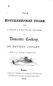The Housekeeper's Guide: Or, A Plain & Practical System of Domestic Cookery