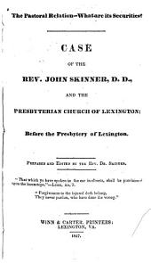 The Pastoral Relation - what are Its Securities?: Case of the Rev. John Skinner and the Presbyterian Church of Lexington; Before the Presbytery of Lexington