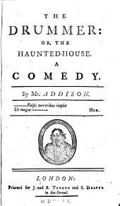 The Drummer: Or, The Haunted-House. A Comedy. By Mr. Addison