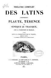 Théâtre complet des Latins: comprenant Plaute, Térence et Sénèque le Tragique : avec la traduction en français