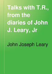 Talks with T.R.: From the Diaries of John J. Leary, Jr