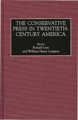 The Conservative Press in Twentieth century America PDF
