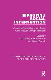 Improving Social Intervention: Changing Social Policy and Social Work Practice through Research