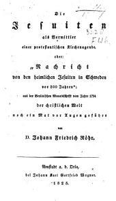 """Die Jesuiten als Vermittler einer protestantischen Kirchenagende, oder: """"Nachricht von den heimlichen Jesuiten in Schweden vor 200 Jahren"""": aus der Berlinischen Monatsschrift vom Jahre 1794 der christlichen Welt noch ein Mal vor Augen geführt"""