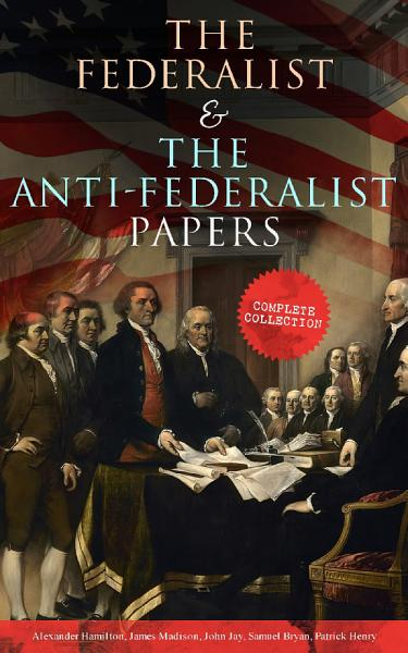 Download The Federalist   The Anti Federalist Papers  Complete Collection Book