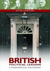 British Political Leaders: A Biographical Dictionary