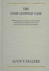 The Loeb-Leopold Case: With Excerpts from the Evidence of the Alienists and Including the Arguments to the Court by Counsel for the People and the Defense