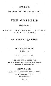 Notes explanatory and practical on the gospels: designed for Sunday School teachers and Bible classes, Volume 2